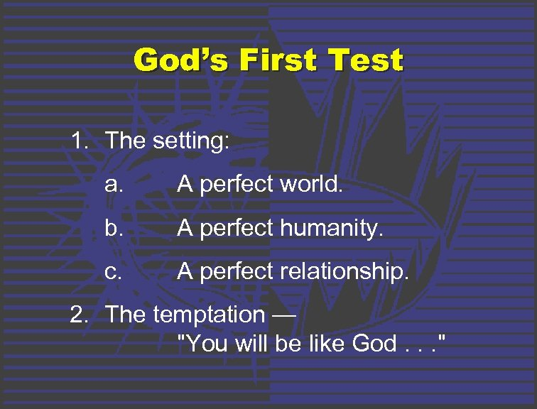 God's First Test 1. The setting: a. A perfect world. b. A perfect humanity.