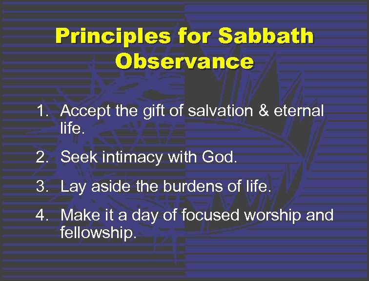 Principles for Sabbath Observance 1. Accept the gift of salvation & eternal life. 2.
