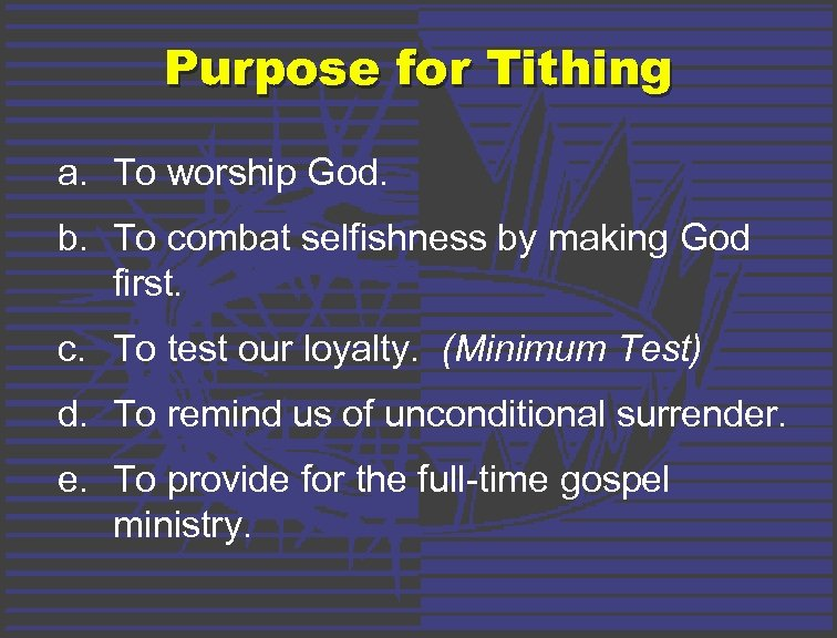 Purpose for Tithing a. To worship God. b. To combat selfishness by making God