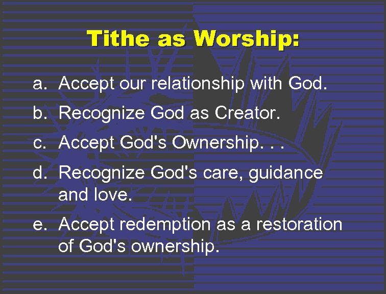 Tithe as Worship: a. Accept our relationship with God. b. Recognize God as Creator.