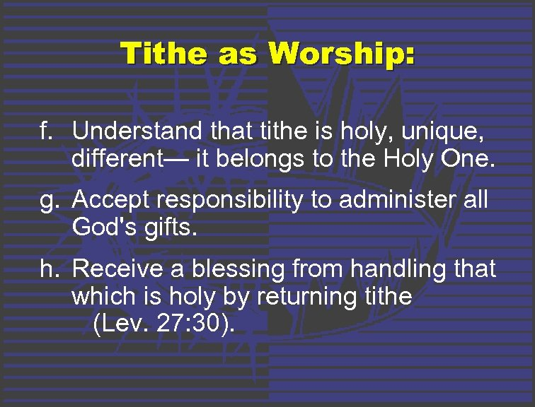 Tithe as Worship: f. Understand that tithe is holy, unique, different— it belongs to