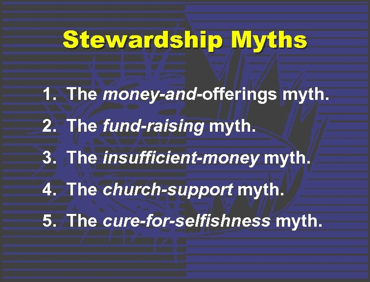 Stewardship Myths 1. The money-and-offerings myth. 2. The fund-raising myth. 3. The insufficient-money myth.