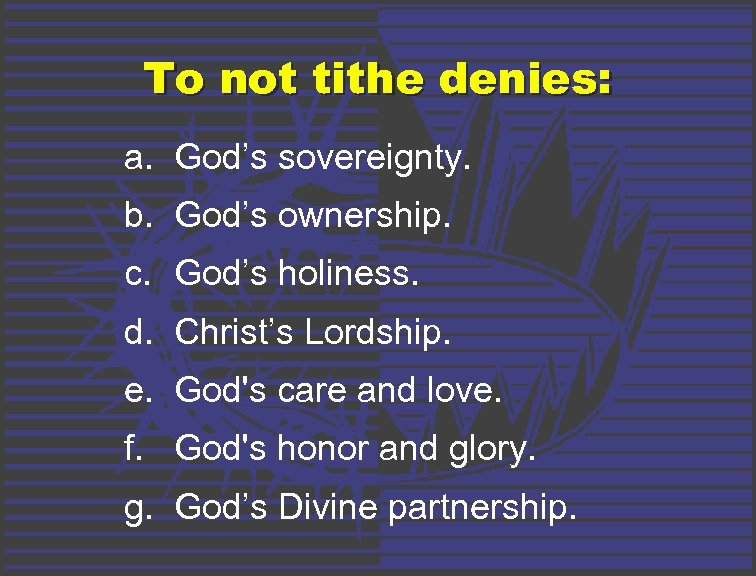 To not tithe denies: a. God's sovereignty. b. God's ownership. c. God's holiness. d.