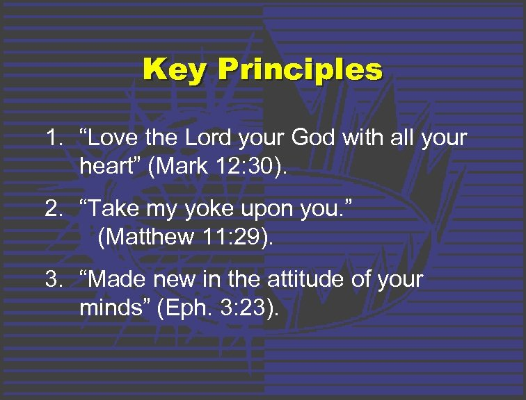 "Key Principles 1. ""Love the Lord your God with all your heart"" (Mark 12:"