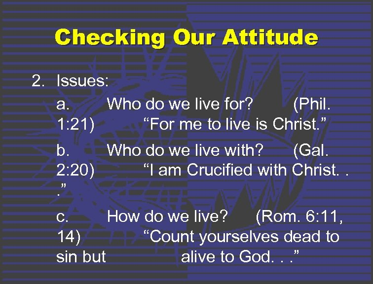 Checking Our Attitude 2. Issues: a. Who do we live for? (Phil. 1: 21)
