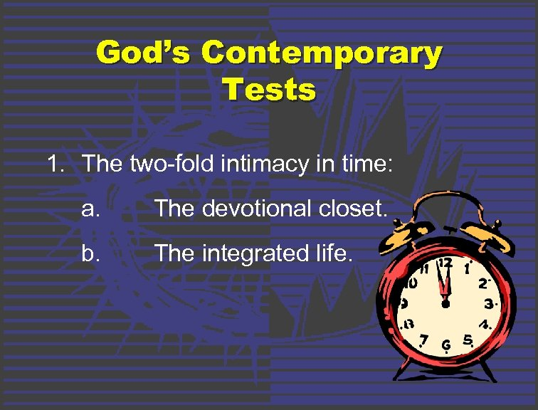 God's Contemporary Tests 1. The two-fold intimacy in time: a. The devotional closet. b.