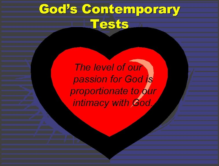 God's Contemporary Tests The level of our passion for God is proportionate to our