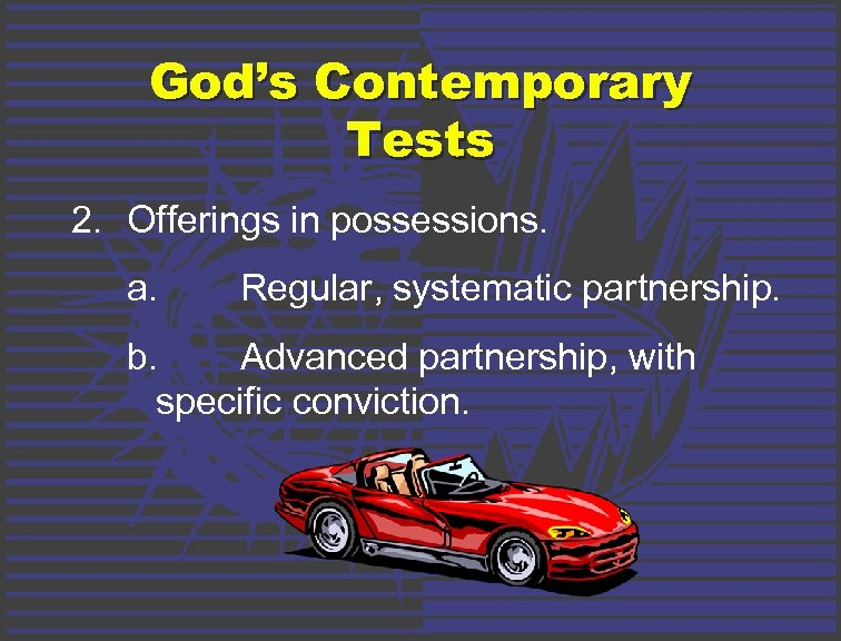 God's Contemporary Tests 2. Offerings in possessions. a. Regular, systematic partnership. b. Advanced partnership,