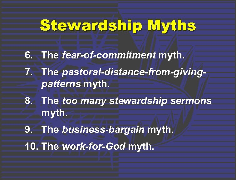 Stewardship Myths 6. The fear-of-commitment myth. 7. The pastoral-distance-from-givingpatterns myth. 8. The too many