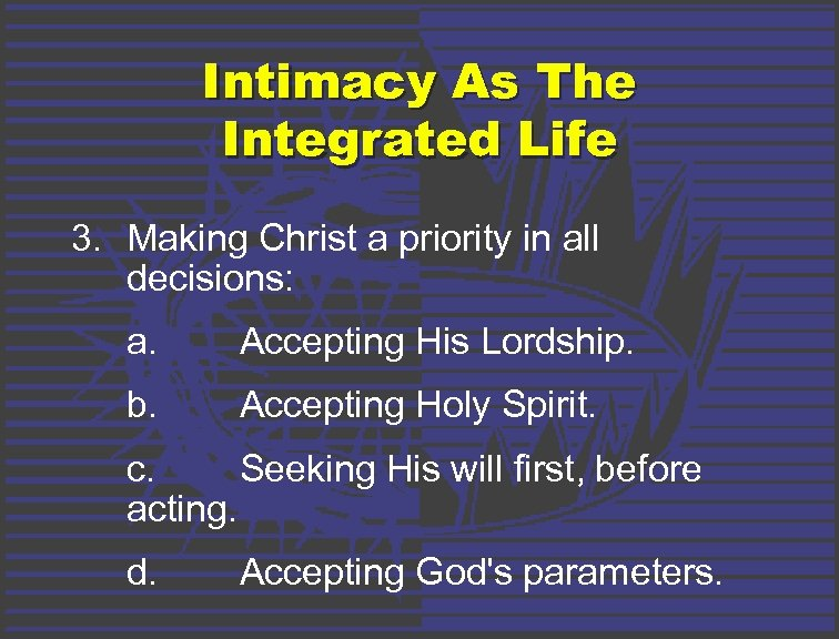 Intimacy As The Integrated Life 3. Making Christ a priority in all decisions: a.