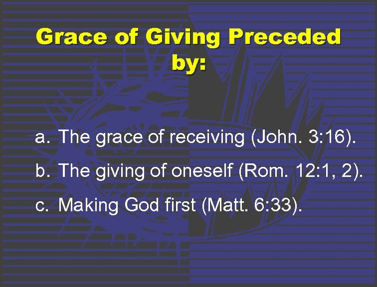 Grace of Giving Preceded by: a. The grace of receiving (John. 3: 16). b.