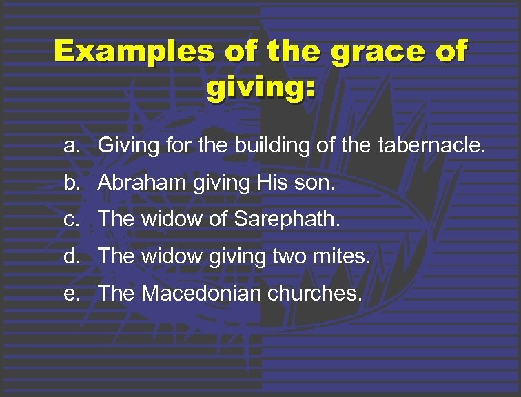 Examples of the grace of giving: a. Giving for the building of the tabernacle.