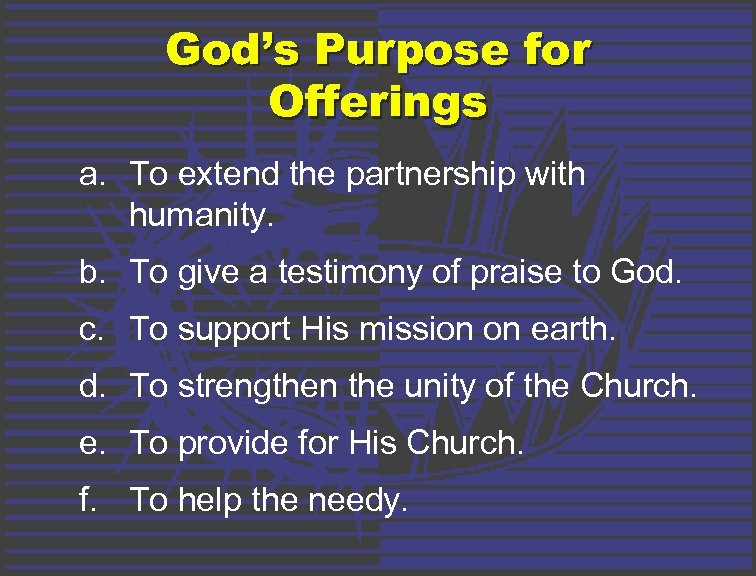 God's Purpose for Offerings a. To extend the partnership with humanity. b. To give