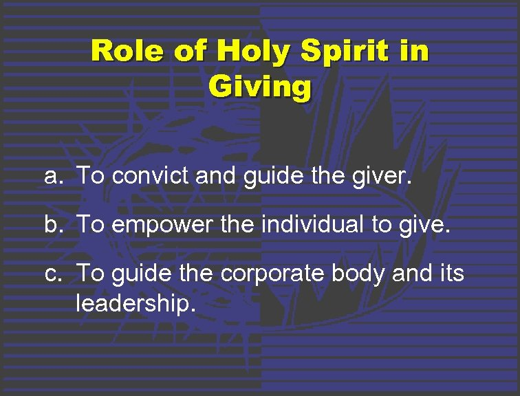 Role of Holy Spirit in Giving a. To convict and guide the giver. b.