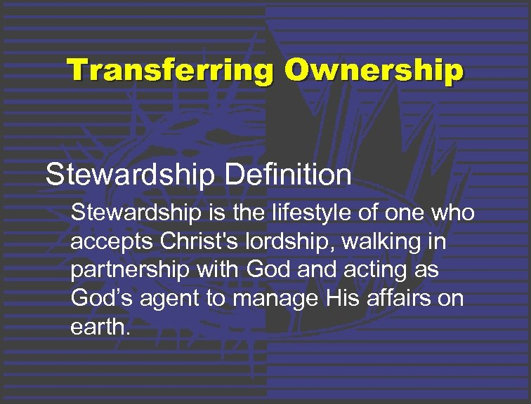 Transferring Ownership Stewardship Definition Stewardship is the lifestyle of one who accepts Christ's lordship,