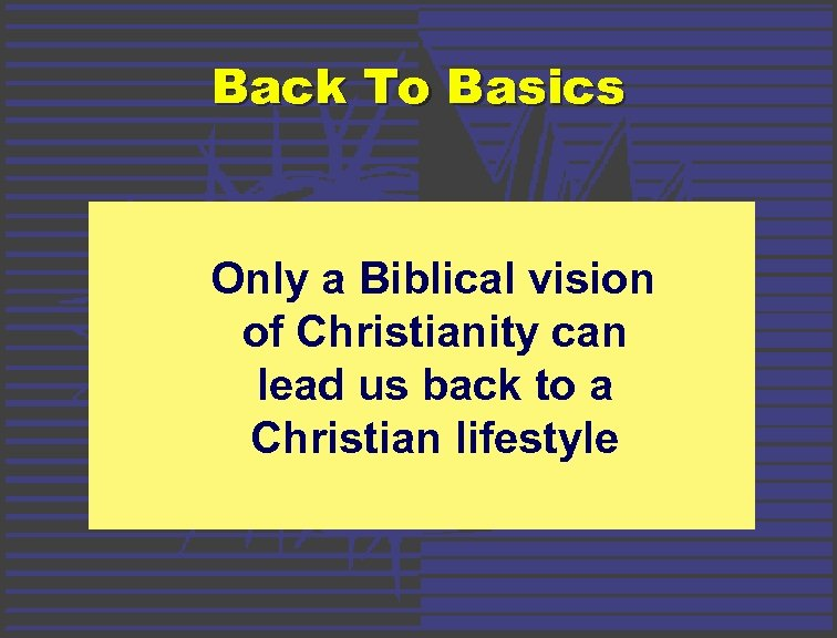 Back To Basics Only a Biblical vision of Christianity can lead us back to