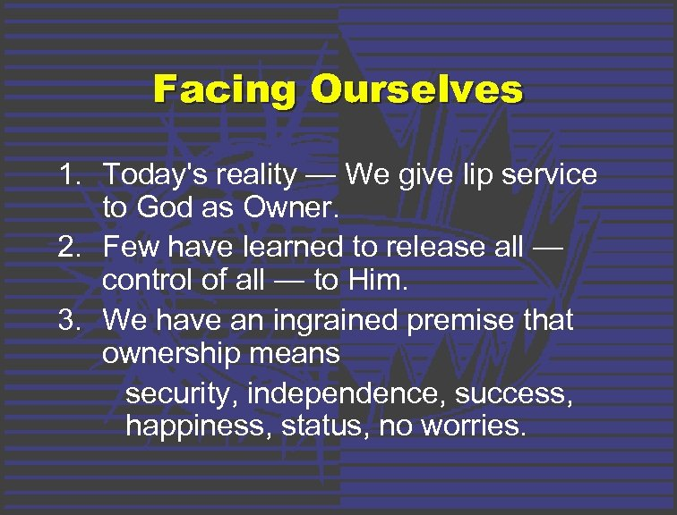 Facing Ourselves 1. Today's reality — We give lip service to God as Owner.
