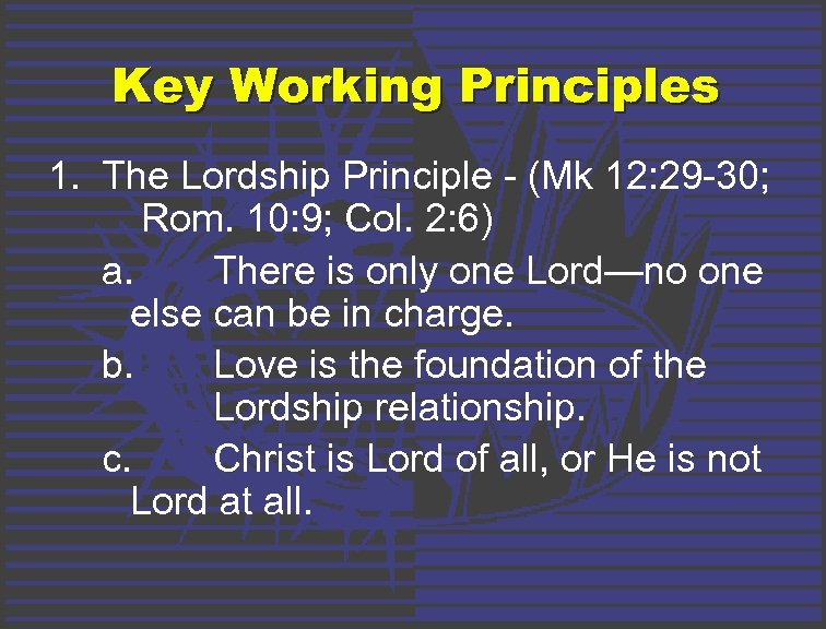 Key Working Principles 1. The Lordship Principle - (Mk 12: 29 -30; Rom. 10:
