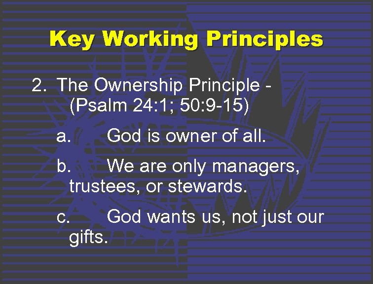 Key Working Principles 2. The Ownership Principle (Psalm 24: 1; 50: 9 -15) a.
