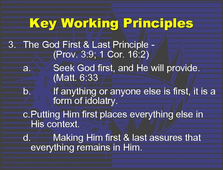 Key Working Principles 3. The God First & Last Principle (Prov. 3: 9; 1