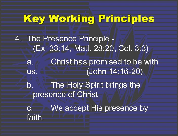 Key Working Principles 4. The Presence Principle (Ex. 33: 14, Matt. 28: 20, Col.
