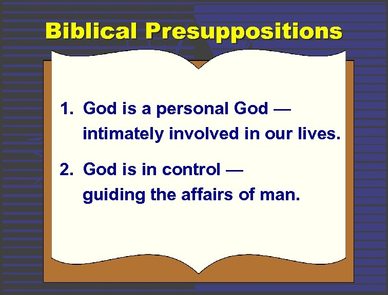 Biblical Presuppositions 1. God is a personal God — intimately involved in our lives.