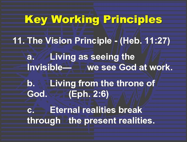 Key Working Principles 11. The Vision Principle - (Heb. 11: 27) a. Living as
