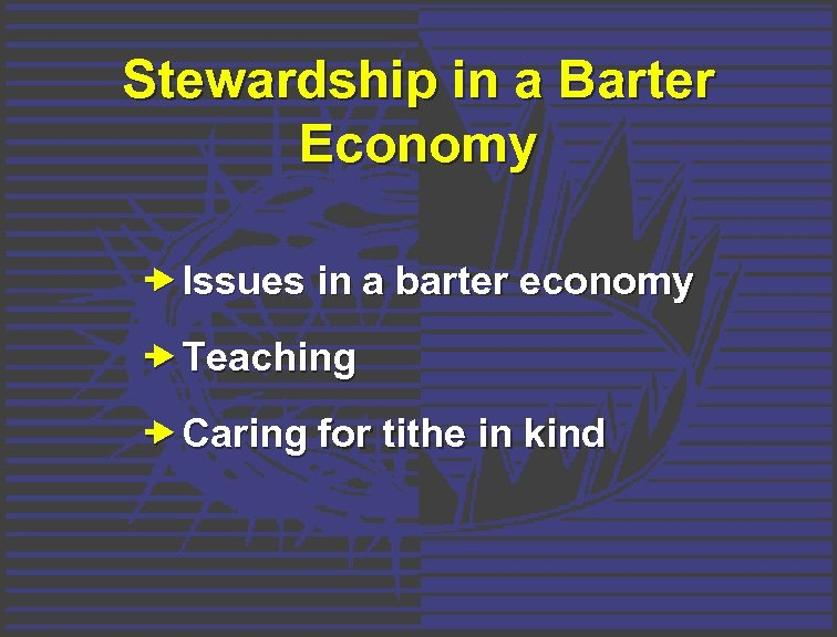 Stewardship in a Barter Economy Issues in a barter economy Teaching Caring for tithe