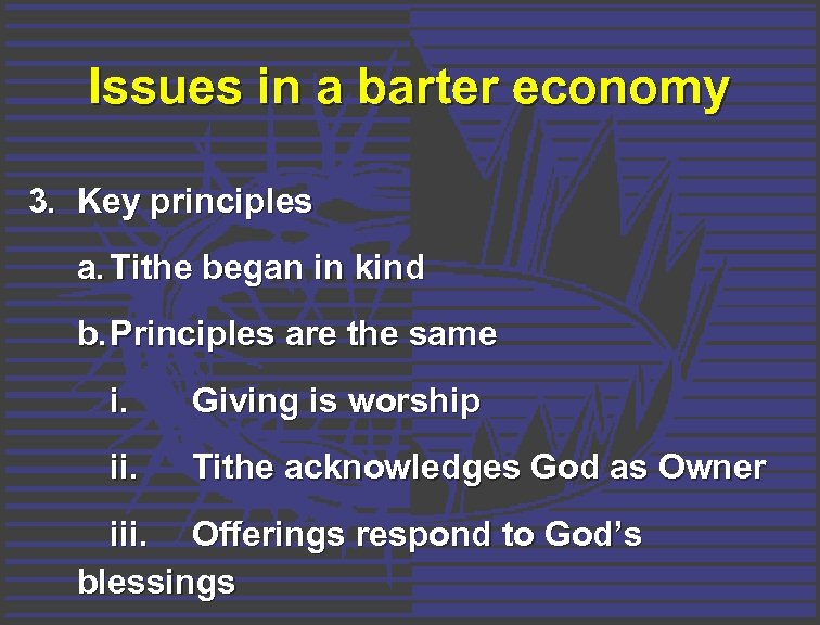 Issues in a barter economy 3. Key principles a. Tithe began in kind b.