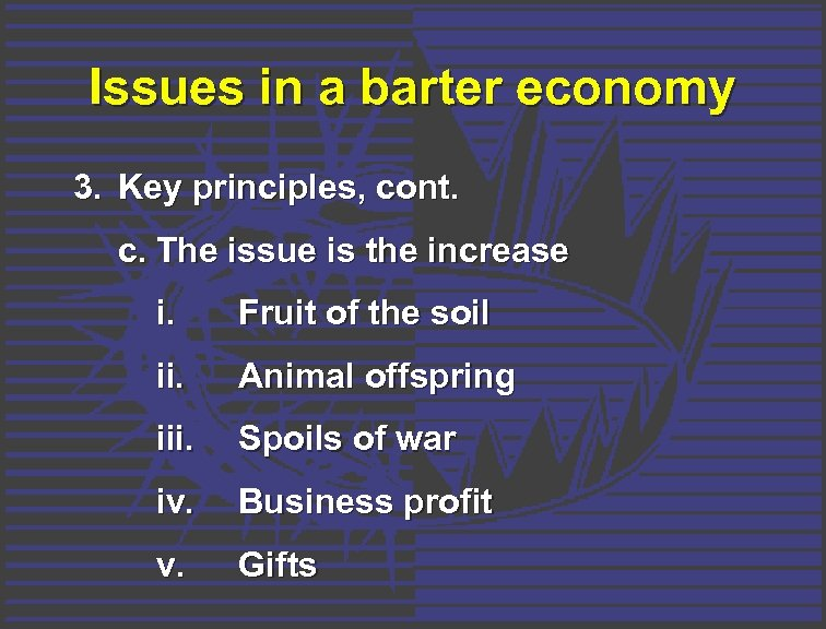 Issues in a barter economy 3. Key principles, cont. c. The issue is the