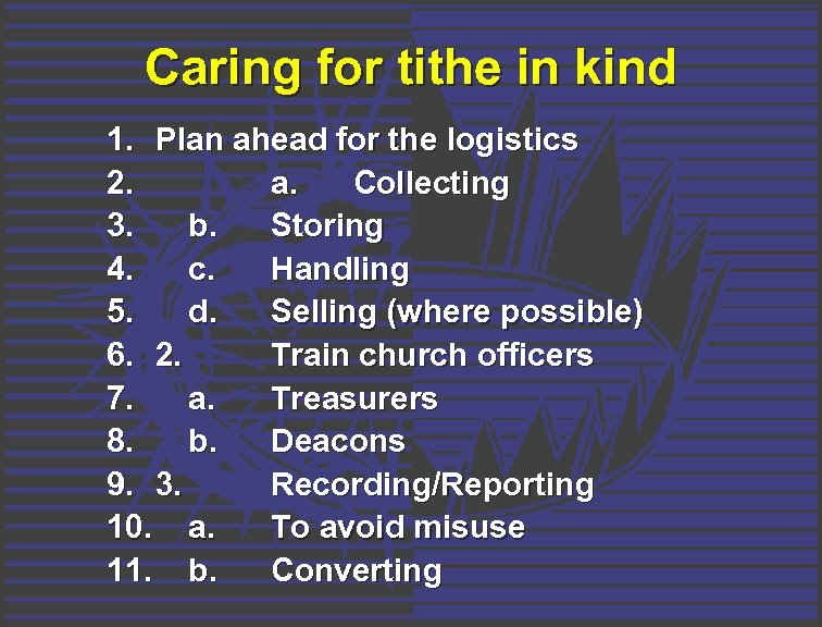 Caring for tithe in kind 1. Plan ahead for the logistics 2. a. Collecting