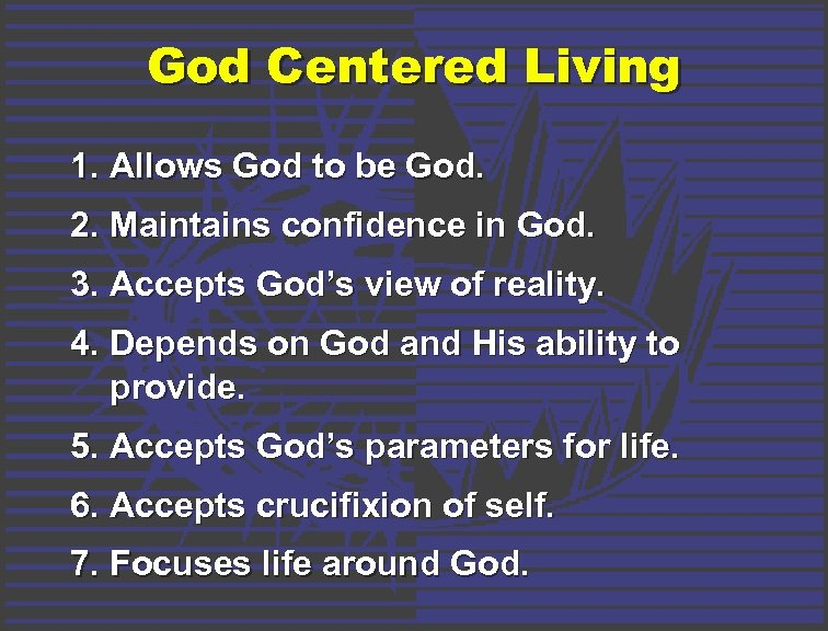 God Centered Living 1. Allows God to be God. 2. Maintains confidence in God.