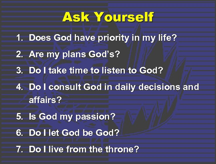 Ask Yourself 1. Does God have priority in my life? 2. Are my plans
