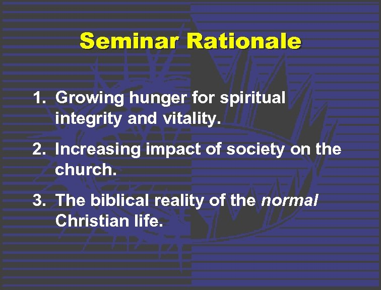 Seminar Rationale 1. Growing hunger for spiritual integrity and vitality. 2. Increasing impact of