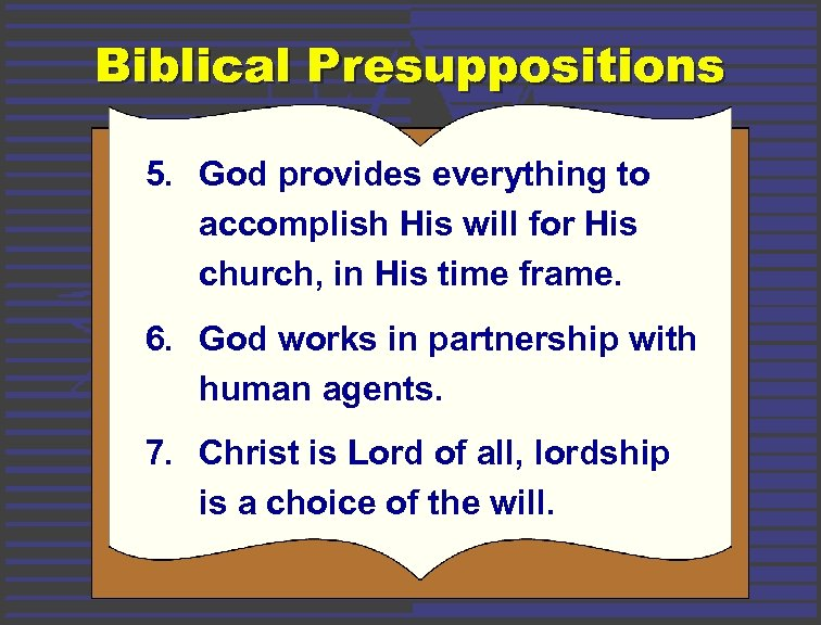 Biblical Presuppositions 5. God provides everything to accomplish His will for His church, in