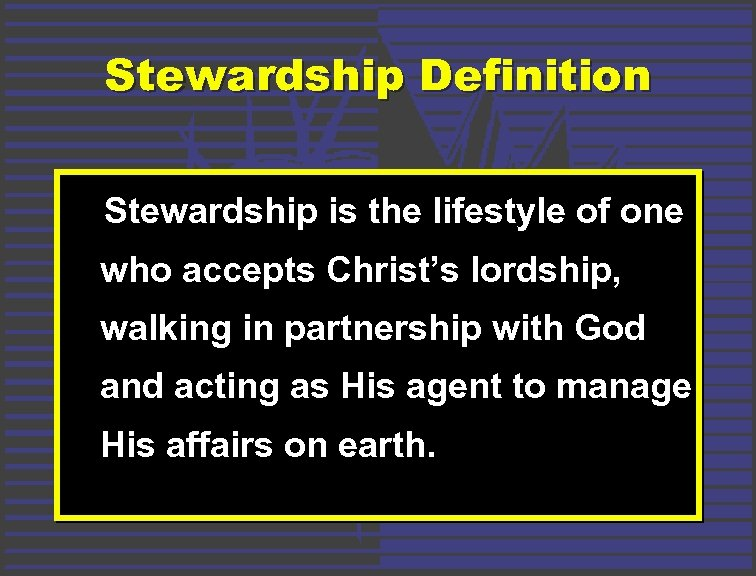 Stewardship Definition Stewardship is the lifestyle of one who accepts Christ's lordship, walking in