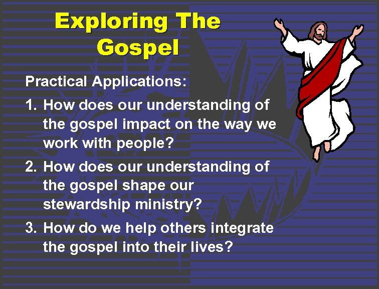 Exploring The Gospel Practical Applications: 1. How does our understanding of the gospel impact