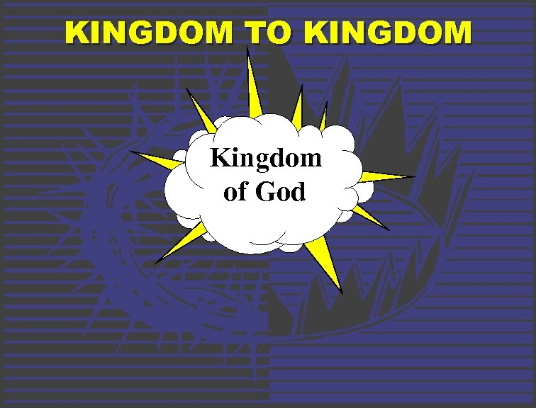 KINGDOM TO KINGDOM Kingdom of God