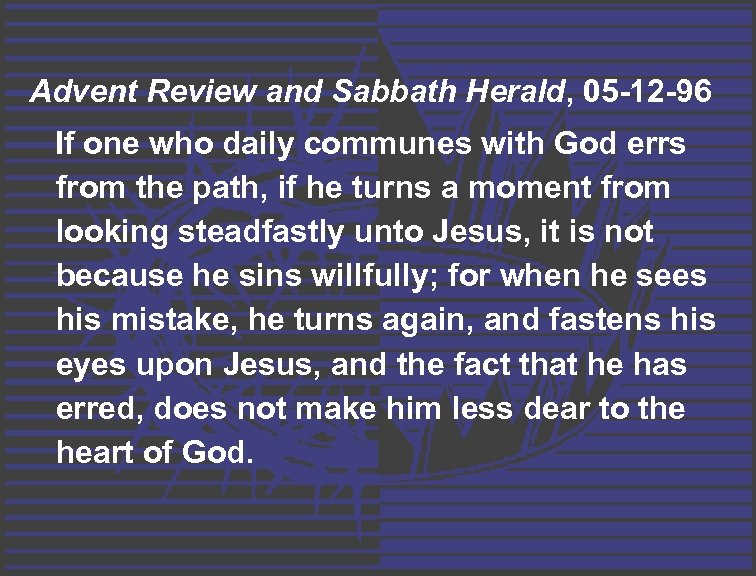 Advent Review and Sabbath Herald, 05 -12 -96 If one who daily communes with
