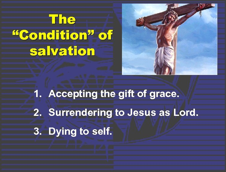 "The ""Condition"" of salvation 1. Accepting the gift of grace. 2. Surrendering to Jesus"
