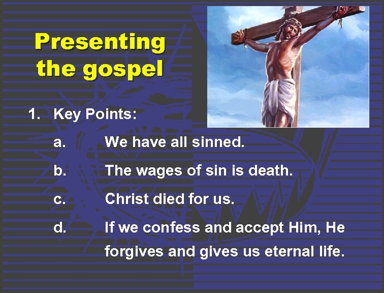Presenting the gospel 1. Key Points: a. We have all sinned. b. The wages