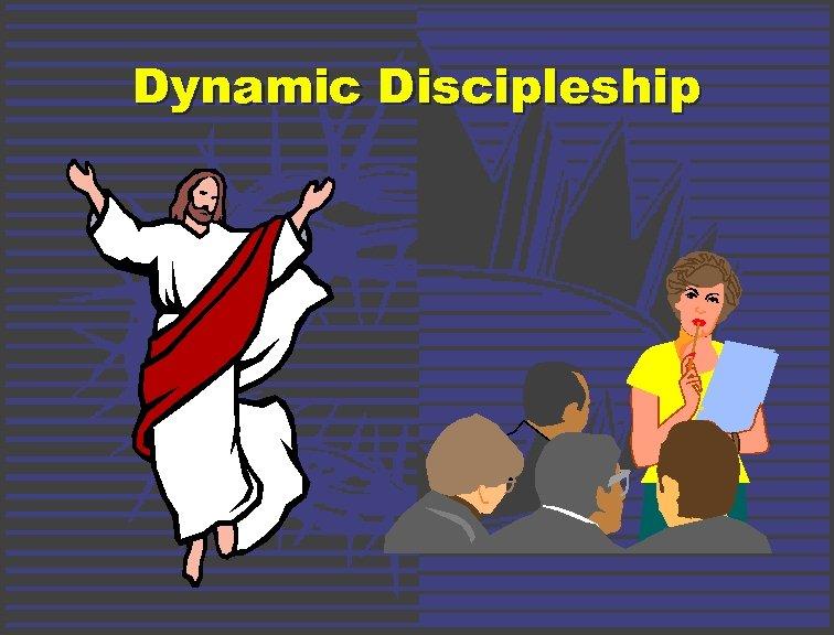 Dynamic Discipleship