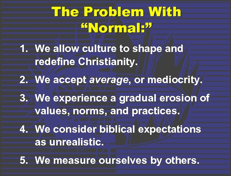 "The Problem With ""Normal: "" 1. We allow culture to shape and redefine Christianity."