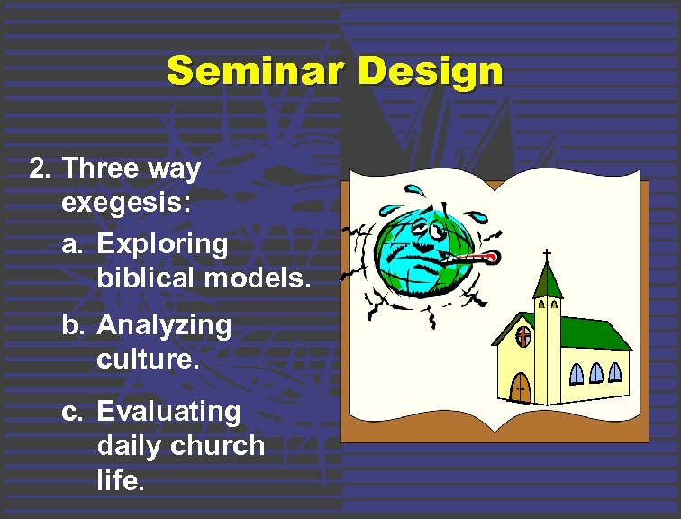 Seminar Design 2. Three way exegesis: a. Exploring biblical models. b. Analyzing culture. c.