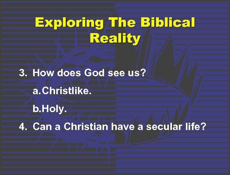Exploring The Biblical Reality 3. How does God see us? a. Christlike. b. Holy.