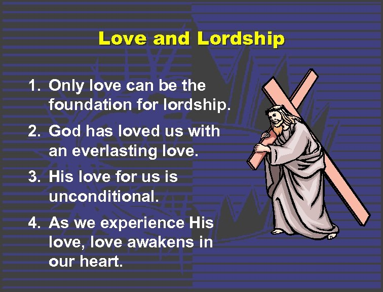 Love and Lordship 1. Only love can be the foundation for lordship. 2. God
