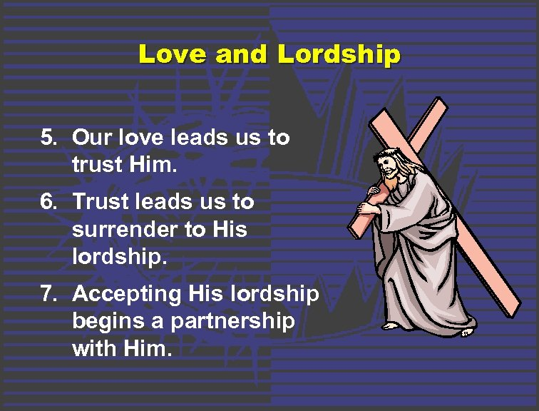 Love and Lordship 5. Our love leads us to trust Him. 6. Trust leads