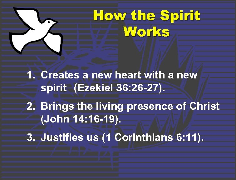 How the Spirit Works 1. Creates a new heart with a new spirit (Ezekiel
