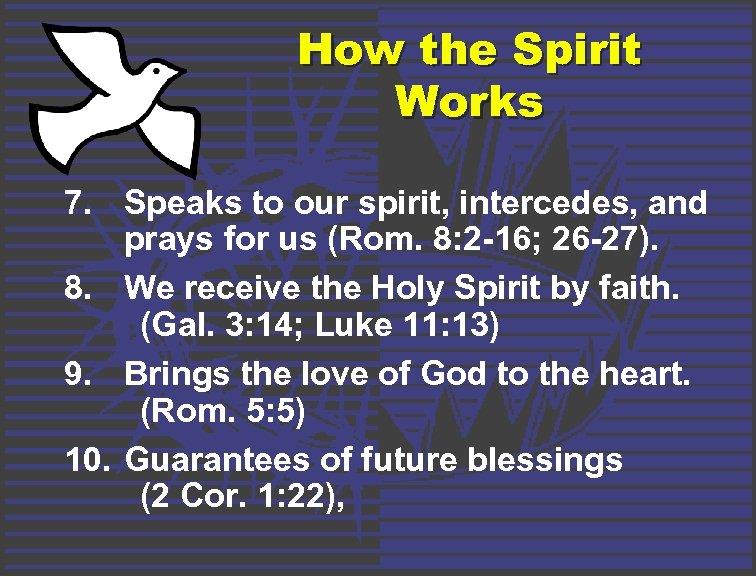 How the Spirit Works 7. Speaks to our spirit, intercedes, and prays for us