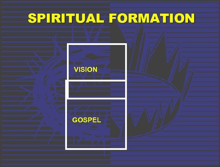 SPIRITUAL FORMATION VISION GOSPEL